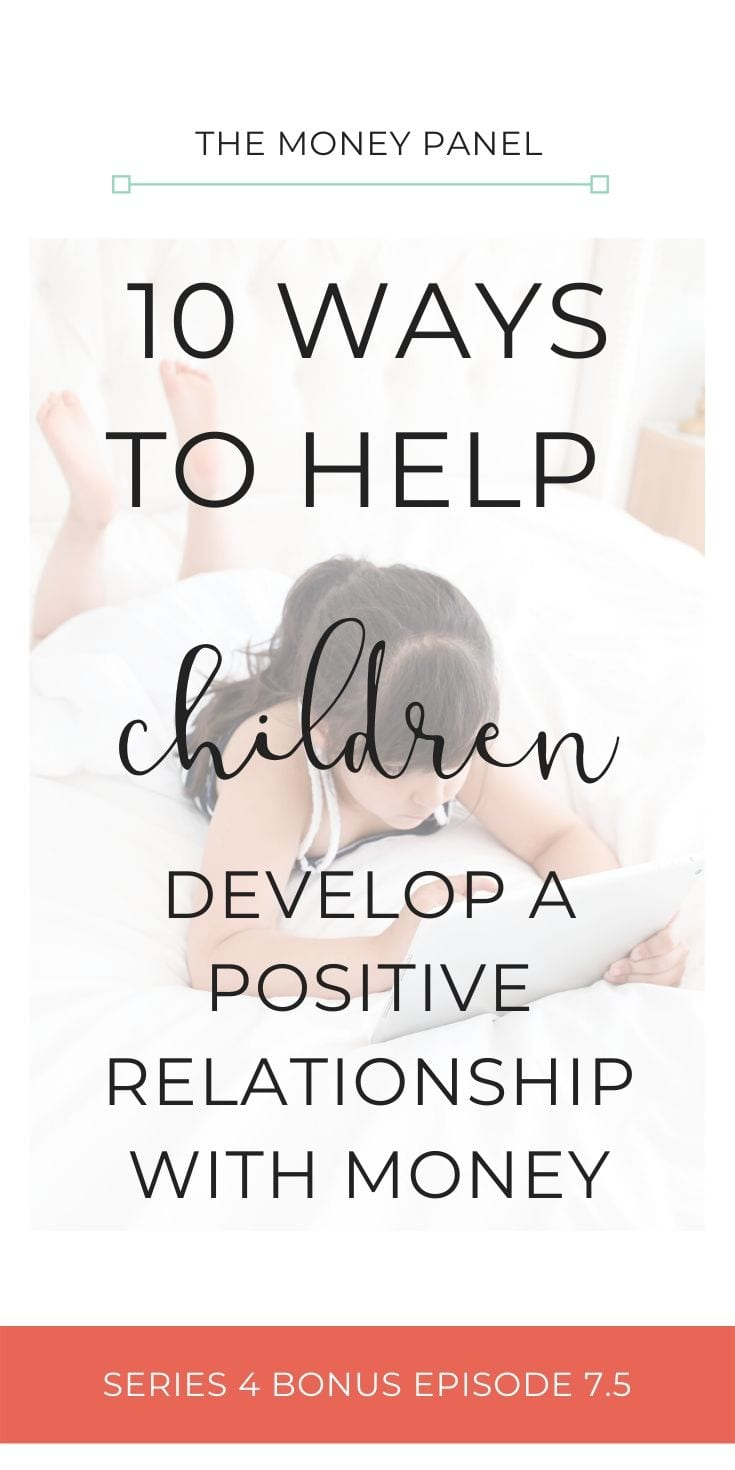 I'm going to share with you 10 tips as to how I believe that you can start to help your children develop a positive relationship with money.