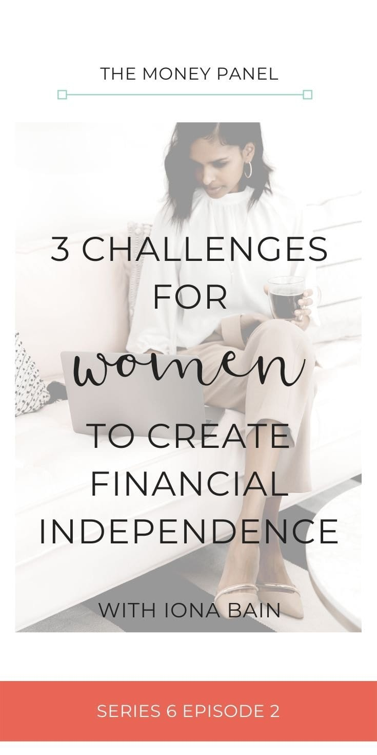 Today we're talking to Iona Bain about three of the main challenges that women face in order to create financial independence.
