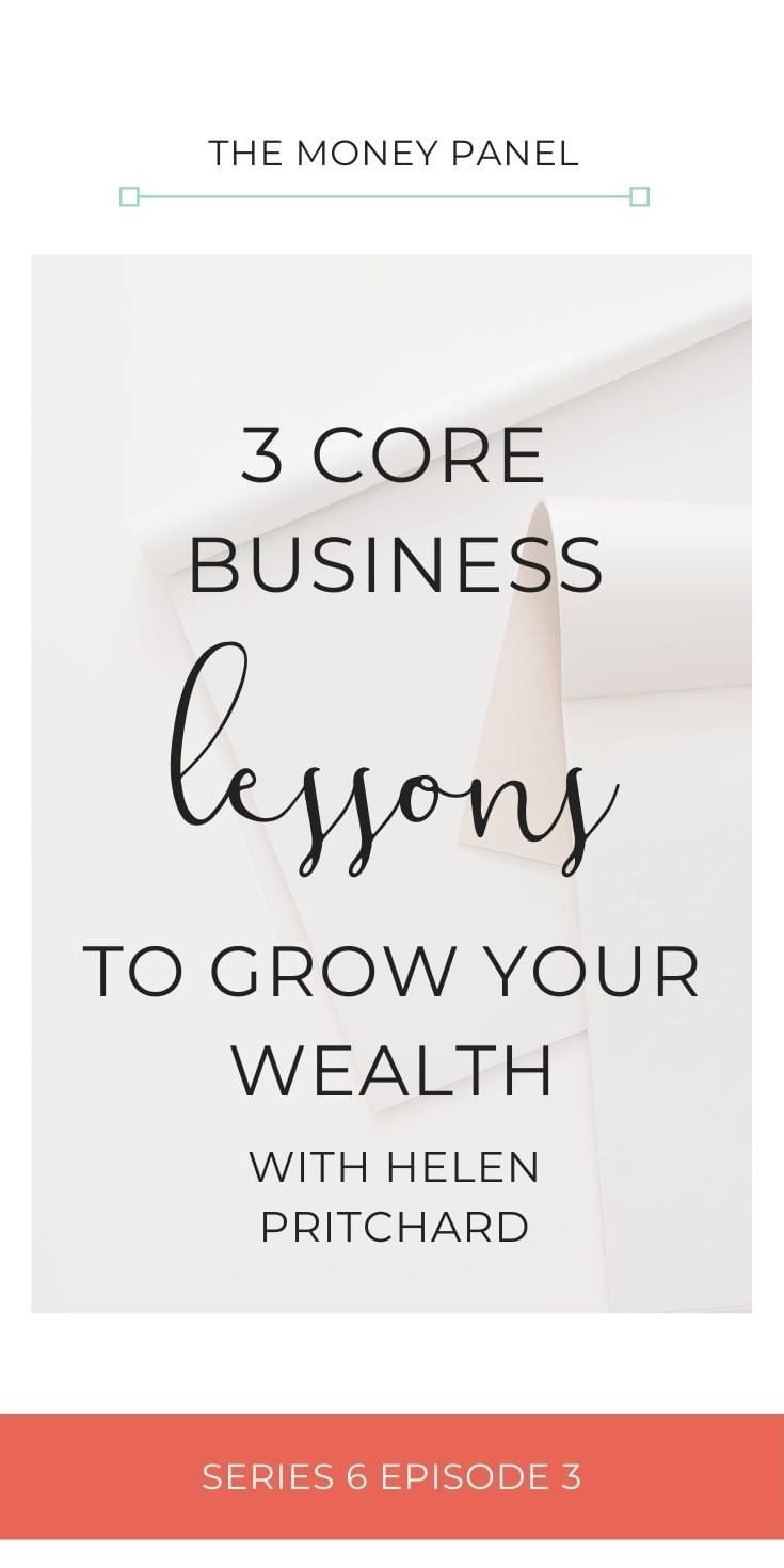 3 Core Business Lessons to Grow Your Wealth with Helen Pritchard